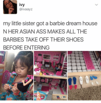 """😂😂Old habits die hard. She has been taught well. 🤣🤣 """"I follow AsiansNeverDie, you should too"""" - Jackie Chan.: ivy  aivaayz  my little sister got a barbie dream house  N HER ASIAN ASS MAKES ALL THE  BARBIES TAKE OFF THEIR SHOES  BEFORE ENTERING 😂😂Old habits die hard. She has been taught well. 🤣🤣 """"I follow AsiansNeverDie, you should too"""" - Jackie Chan."""