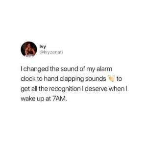 Clock, Alarm, and Alarm Clock: Ivy  @lvyzenati  I changed the sound of my alarm  clock to hand clapping sounds to  get all the recognition l deserve whenI  wake up at 7AM 👏😂