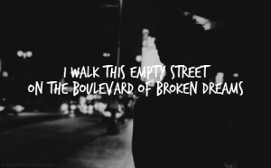 Http, Dreams, and Net: IWALK THIS EMPTy STREET  ON THE BOULEVARD OF BROKEN DREAMS http://iglovequotes.net/