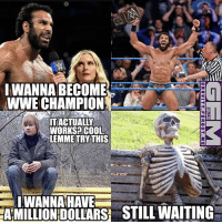 Meme, Memes, and Wrestling: IWANNA BECOME  WWE CHAMPION  ITACTUALLY  WORKS COOL  LEMMETRY THIS  I WANNA HAVE  AMILLIONDOLLARSH STILL WAITING- Don't hinder the Jinder! Backlash jindermahal wrestling prowrestling professionalwrestling meme wrestlingmemes wwememes wwe nxt raw mondaynightraw sdlive smackdownlive tna impactwrestling totalnonstopaction impactonpop boundforglory bfg xdivision njpw newjapanprowrestling roh ringofhonor luchaunderground pwg