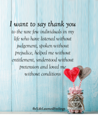 <3: Iwant to say thank you  to the rare feqw individuals in my  life who hae listened without  judgement, spoken without  prejudice, helped me without  entitlement, understood without  pretension and loved me  without conditions  fb/LifeLearnedFeelings <3