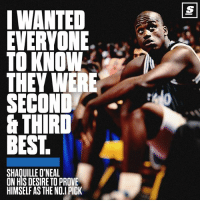 Nba, Shaq, and Best: IWANTED  EVERYONE.  TO KNOW  THEV WERE  SECOND  & THIRD  BEST.  SHAQUILLE O'NEAL  ON HIS DESIRE TO PROVE  HIMSELF AS THE NO.I PICK Did Shaq have the best rookie season ever? [Link in bio for full story and interview with @Shaq] Sponsored via @theScore