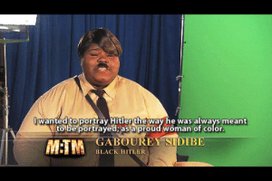 Bill Cosby, Gabourey Sidibe, and Meme: Iwanted to portray Hitler theway he was always meant  to be portrayed asa proud woman of color  GABOUREY SIDIBE  BLACK HITLER