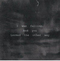 You, Falling, and  Way: Iwas falling  And you  Looked the other way