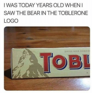 Memes, Saw, and Bear: IWAS TODAY YEARS OLD WHEN  SAW THE BEAR IN THE TOBLERONE  LOGO  SWISS HILK CHOCo Now I can't unsee it via /r/memes https://ift.tt/2K8Lxyw
