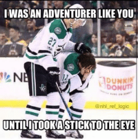 Dude, Logic, and Memes: IWASAN ADVENTURER LIKE YOU  N  DUNKIN  DONUTS  @nhl ref logic  TO THE EYE Curtis Mckenzie transferred to hospital after a high stick to the EYE. Not the face, his frickin eyeball. Holy shit dude