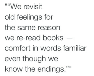 "Books, Life, and Love: i""We revisit  old feelings for  the same reason  we re-read books  comfort in words familiar  even though we  know the endings.""  33 II Even though we know the endings  Follow for more relatable love and life quotes!!"