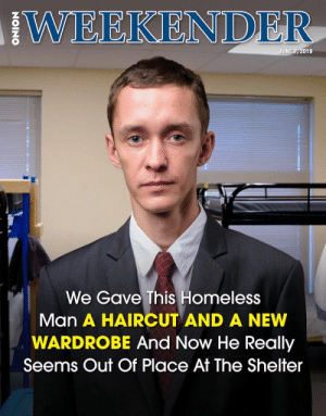 Haircut, Homeless, and Irl: IWEEKENDER  JUNE 7, 2019  We Gave This Homeless  Man A HAIRCUT AND A NEW  WARDROBE And Now He Really  Seems Out Of Place At The Shelter me irl