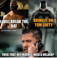 Memes, Tom Hardy, and Arrow: IWILL BREAKIHE BRING ITON,  TOM SOFTY  BAT  Qjustice league memes  FUCK THAT HEY MARVEL NEED AVILLAIN? How I imagine the Tom Hardy Venom talks started. Super stoked to see what he brings to the table, maybe this movie won't be such a train wreck after all. ~Green Arrow