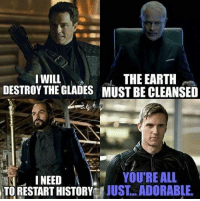 Memes, Earth, and History: IWILL  THE EARTH  DESTROY THE GLADES MUST BE CLEANSED  YOU'RE ALL  I NEED  ATORESTART HISTORY  JUST ADORABLE