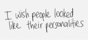 https://iglovequotes.net/: Iwish people looked  like their personalities https://iglovequotes.net/