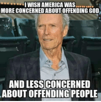 concerned: IWISHAMERICA WAS  MORE CONCERNED ABOUTOFFENDING GOD  AND LESS CONCERNED  ABOUT OFFENDING PEOPLE
