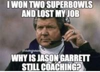 Jason Garrett: IWON TWO SUPERBOWLS  AND LOST MY JOB  WHY IS JASON GARRETT  STILL COACHING?