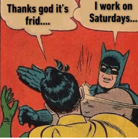 God, Memes, and 🤖: Iwork on  Thanks god it's  frid...  Saturdays... Hang in there weekend shift workers!