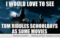 """Love, Movies, and Http: IWOULD LOVE TO SEE  TOM RIDDLES SCHOOLDAYS  AS SOME MOVIES  Banned in 0 countries  MUGGLENETMEMES.COM <p>Story of the Dark Lord&hellip; <a href=""""http://ift.tt/1lgIIYS"""">http://ift.tt/1lgIIYS</a></p>"""