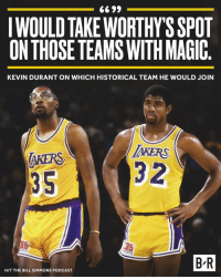 KD would've loved being a 'Showtime Laker.': IWOULD TAKEWORTHY'S SPOT  ON THOSE TEAMS WITH MAGIC  KEVIN DURANT ON WHICH HISTORICAL TEAM HE WOULD JOIN  AKERS  35  KERS  3 2  75  B-R  H/T THE BILL SIMMONS PODCAST KD would've loved being a 'Showtime Laker.'
