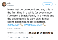 Family, Black, and Movie: J.B.  @Glohanx2  Follow  Imma just go on record and say this is  the first time in a while (or ever) since  l've seen a Black Family in a movie and  the entire family is dark skin. It may  seem insignificant but it matters  #UsMovieA #WatchYourselfA  6:50 am 25 Dec 2018  13,198 Retweets 68,695 Likes  @/304  D )綑@  318 t13K Because representation is important