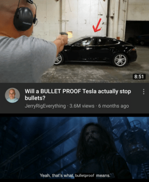 Ah yes,enslaved bullets.: J  C  8:51  Will a BULLET PROOF Tesla actually stop  bullets?  JerryRigEverything 3.6M views 6 months ago  Yeah, that's what, bulletproof means.  93711 Ah yes,enslaved bullets.