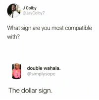 Funny, Astrology, and Can: J Colby  @JayColby7  What sign are you most compatible  with?  double wahala.  @simplysope  The dollar sign. Finally some astrology I can understand🤑