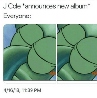 Funny, J. Cole, and Summer: J Cole *announces new album*  Everyone:  4/16/18, 11:39 PM J cole just ruined my summer