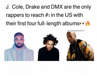 Dmx, Drake, and Friends: J. Cole, Drake and DMX are the only  rappers to reach #1 in the US with  their first four full-length albums  G: shadyhiphopfacts Legends 🔥 ➡️ DM 5 FRIENDS FOR A SHOUTOUT