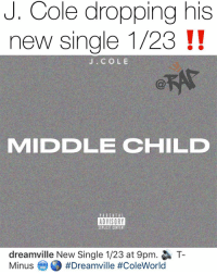 "jcole dropping his new single ""Middle Child"" on Wednesday ‼️ Follow @bars for more ➡️ DM 5 FRIENDS: J. Cole dropping his  new single 1/23 !!  J. COLE  MIDDLE CHILD  ADVISORY  EXPLICIT CONTENT  dreamville New Single 1/23 at 9pm.  Minus-O #Dreamville #ColeWorld  T- jcole dropping his new single ""Middle Child"" on Wednesday ‼️ Follow @bars for more ➡️ DM 5 FRIENDS"