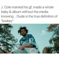 💯 My fuckin nigga! 👻😂: J. Cole married his gf, made a whole  baby & album without the media  knowing Dude is the true definition of  lowkey 💯 My fuckin nigga! 👻😂