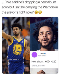 Double plat with no features and leading the Warriors to the promised land in his spare time 👌👌👌: J. Cole said he's dropping a new album  soon but isn't he carrying the Warriors in  the playoffs right now?  J. Cole  @JColeNC  @nba memes 24  New album. KOD 4/20  4/16/18, 6:24 PM Double plat with no features and leading the Warriors to the promised land in his spare time 👌👌👌