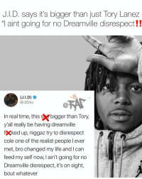 "jid says it's ""on sight"" for anybody that tries to disrespect Dreamville or J. Cole 😤😤 Follow @bars for more ➡️ DM 5 FRIENDS: J.I.D. says it's bigger than just Tory Lanez  ""T aint going for no Dreamville disrespect!  @JIDsV  n real time, this sebigger than Tory  y'all really be having dreamville  fÇked up, niggaz try to disrespect  cole one of the realist peoplel ever  met, bro changed my life and l can  feed my self now, l ain't going for no  Dreamville disrespect, it's on sight,  bout whatever jid says it's ""on sight"" for anybody that tries to disrespect Dreamville or J. Cole 😤😤 Follow @bars for more ➡️ DM 5 FRIENDS"