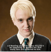 J.K Rowling says that Draco shouldn't  be appealin  It that  many fans are attracted to him. Do you like Draco?