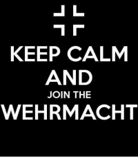 Always remember This in times of anger Band of dummfopfs -hermann: J L  KEEP CALM  AND  JOIN THE  WEHRMACHT Always remember This in times of anger Band of dummfopfs -hermann