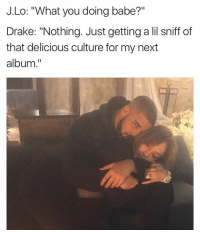 """This vulture 😂😂😂😂 RiriCaribbeanVibesGotSucked Rinsed Dried 😩 OntoTheNextOne: J.Lo: """"What you doing babe?""""  Drake: """"Nothing. Just getting a li sniff of  that delicious culture for my next  album This vulture 😂😂😂😂 RiriCaribbeanVibesGotSucked Rinsed Dried 😩 OntoTheNextOne"""