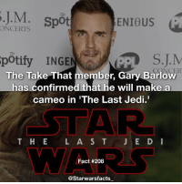 "Q: How do you feel about this? starwarsfacts: J.M  Spot  ENIOUS  CONCERTS  potify INGE  The Take That member, Gary Barlow  has confirmed that he will make a  cameo in ""The Last Jedi.  T H E  L A S T  J E D I  Fact #208  @Starwarsfacts Q: How do you feel about this? starwarsfacts"