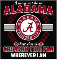 Alabama Memes: J may not be in  ALABAMA  ABA  but i'm a  CRIMSON TIDE PAN  WHEREVER I AM