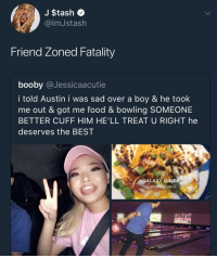 <p>ouch&hellip; (via /r/BlackPeopleTwitter)</p>: J $tash  @lmJstash  Friend Zoned Fatality  booby @Jessicaacutie  i told Austin i was sad over a boy & he took  me out & got me food & bowling SOMEONE  BETTER CUFF HIM HE'LL TREAT U RIGHT he  deserves the BEST  GALAXY DINE  Richmond, VA  J/ <p>ouch&hellip; (via /r/BlackPeopleTwitter)</p>