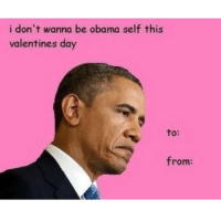 Just got my Valentine's Day card from Barack.: i don't wanna be obama self this  valentines day  to:  from: Just got my Valentine's Day card from Barack.