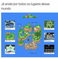 Memes, Yoshi, and 🤖: Ja andei por todos os lugares desse  mundo  SUPER  Rutter Bridge  Donert Pteins  Venille. Dome  Forest of Illusion  Yoshi's Island  Valley of Rowser  Star Road Special  Starr Rosd  Chocolate Island 🌍