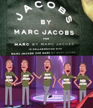 His name is my name too: JA  BY  MARC JACOBS  FOR  MARC BY MARC JACOBS  IN COLLABORATION WITH  MARC JACOBS FOR MARC SY MARC JACOBS  MARC  JACOBS  MARC  MARC  JACOBS  JACOBS  MARC  MARC  JACDBS  JACOBS His name is my name too