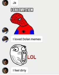 Dolan: Ja  ICRIETRYTIEM  I loved Dolan memes  LOL  I feel dirty