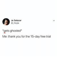 Memes, Thank You, and Free: Ja Salazar  @_heyja  gets ghostec*  Me: thank you for the 15-day free trial 🤣Tag someone