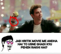 Point 😜: JAB HRITIK MOVIE MEANDHA  HAI TO USNE GHADI KYU  PEHEN RAKHI HAI? Point 😜