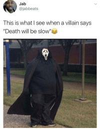 "<p>Death let himself go. (via /r/BlackPeopleTwitter)</p>: Jab  @jabbeats  This is what I see when a villain says  ""Death will be slow <p>Death let himself go. (via /r/BlackPeopleTwitter)</p>"