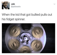 Blackpeopletwitter, Run, and Kids: Jab  @jabbeats  When the kid that got bullied pulls out  his fidget spinner. <p>All the other kids with the pumped up kicks better run better run (via /r/BlackPeopleTwitter)</p>