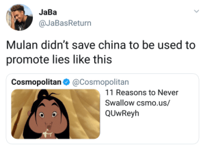 Oh Mulan by smilingsicario FOLLOW HERE 4 MORE MEMES.: JaBa  @JaBasReturn  Mulan didn't save china to be used to  promote lies like this  Cosmopolitan Φ @Cosmopolitan  11 Reasons to Never  Swallow csmo.us/  QUwReyh Oh Mulan by smilingsicario FOLLOW HERE 4 MORE MEMES.