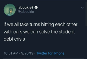 Solve: jaboukie?  @jaboukie  if we all take turns hitting each other  with cars we can solve the student  debt crisis  10:51 AM 9/20/19 Twitter for iPhone