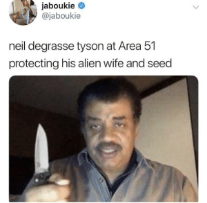 Neil deGrasse Tyson: jaboukie  @jaboukie  neil degrasse tyson at Area 51  protecting his alien wife and seed