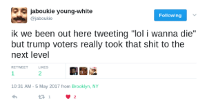 "Democrippling Depression: jaboukie young-white  Following  @jaboukie  ik we been out here tweeting ""lol i wanna die""  but trump voters really took that shit to the  next level  RETWEET  LIKES  1  2  10:31 AM -5 May 2017 from Brooklyn, NY  23 1  2 Democrippling Depression"