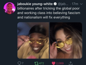 Dank, Memes, and Money: jaboukie young-white @jab.... 17m v  billionaires after tricking the global poor  and working class into believing fascism  and nationalism will fix everything  t472 2,089  7 Mo Money Yo Problems by StBernardOfLA MORE MEMES