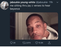 beyhive: jaboukie young-white @jaboukie 11h v  me sitting thru jay z verses to hear  beyonce