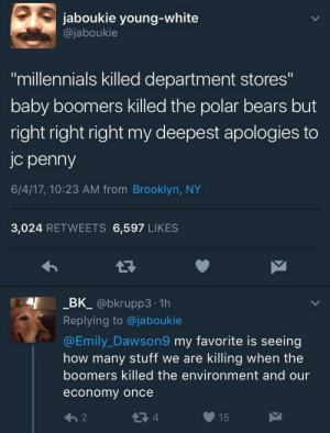 "Metro Boomin, Millennials, and Brooklyn: jaboukie young-white  @jaboukie  ""millennials killed department stores""  baby boomers killed the polar bears but  right right right my deepest apologies to  jc penny  6/4/17, 10:23 AM from Brooklyn, NY  3,024 RETWEETS 6,597 LIKES  _BK_ @bkrupp3.-1h  Replying to @jaboukie  @Emily_Dawson9 my favorite is seeing  how many stuff we are killing when the  boomers killed the environment and our  economy once  わ2  15 Let me play a song for you on the world smallest violin 😔 (Metro Boomin on Production)"